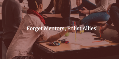 Forget Mentors, Enlist Allies!