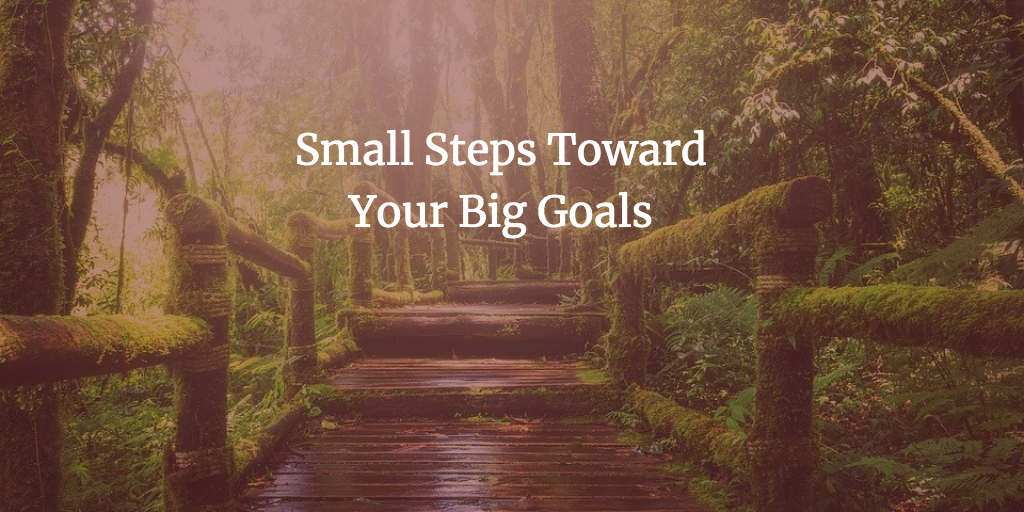 Small Steps Toward Your Big Goals